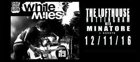 White Miles,  Black Shiver & Minatore at The Lofthouse - 12th November 2016!