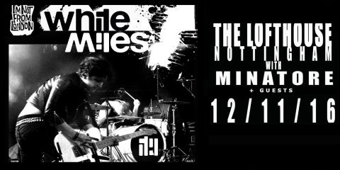 White Miles,  Black Shiver & Minatore at The Lofthouse - 12th November 2016!