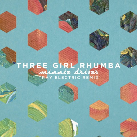 Three Girl Rhumba - Minnie Driver (Tray Electric Remix)